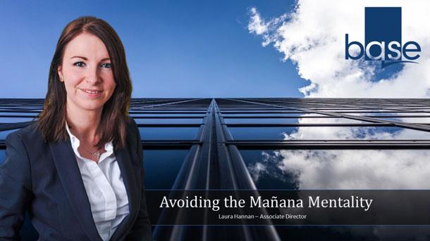Avoiding the Mañana Mentality