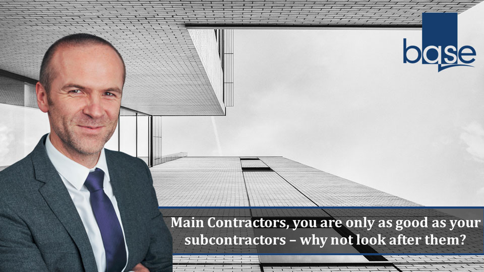 Main Contractors, you are only as good as your subcontractors – why not look after them?